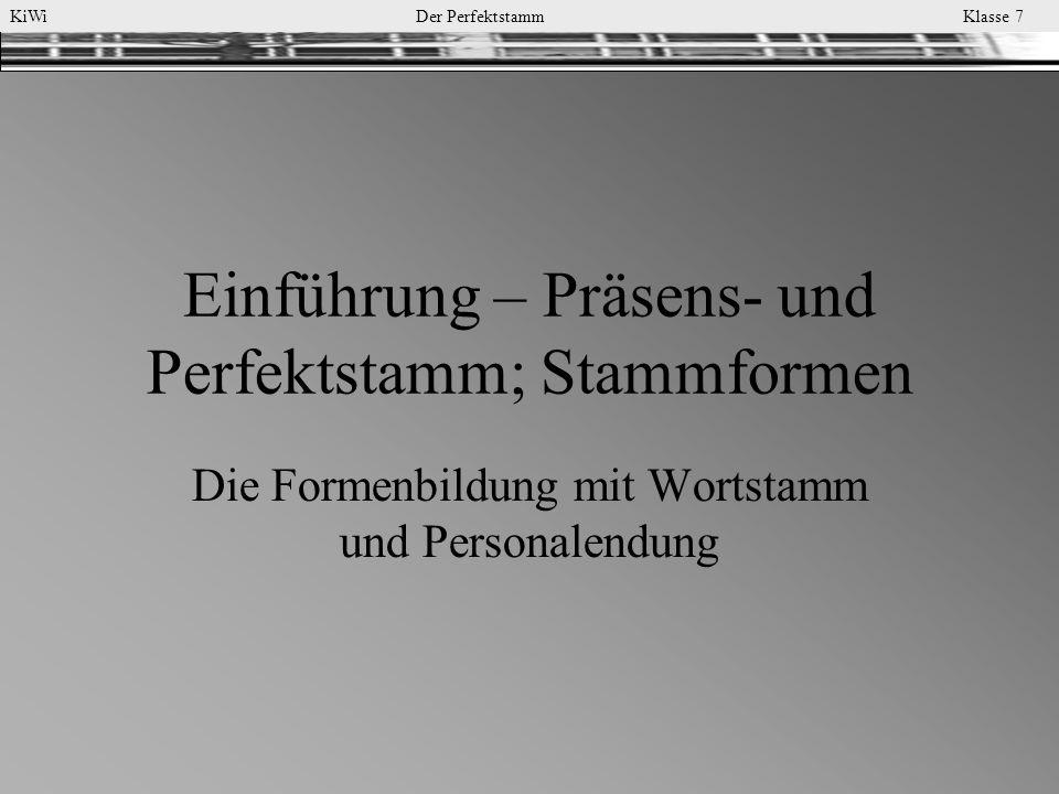 KiWi Der Perfektstamm Klasse 7 Einführung – Präsens- und Perfektstamm; Stammformen Die Formenbildung mit Wortstamm und Personalendung