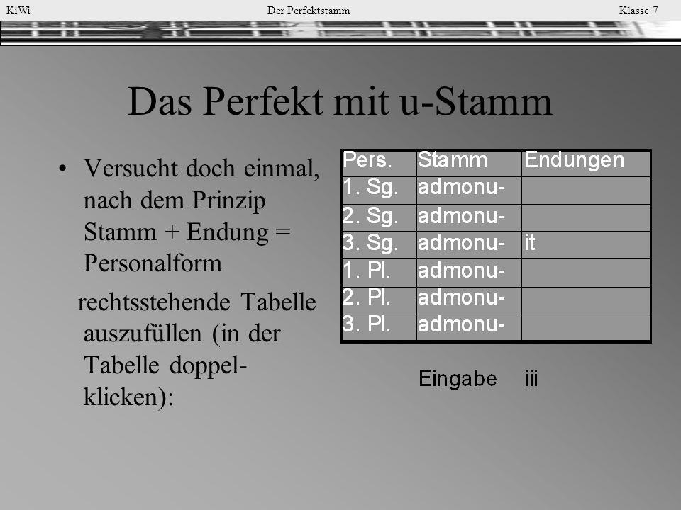 KiWi Der Perfektstamm Klasse 7 Das Perfekt mit u-Stamm Versucht doch einmal, nach dem Prinzip Stamm + Endung = Personalform rechtsstehende Tabelle aus