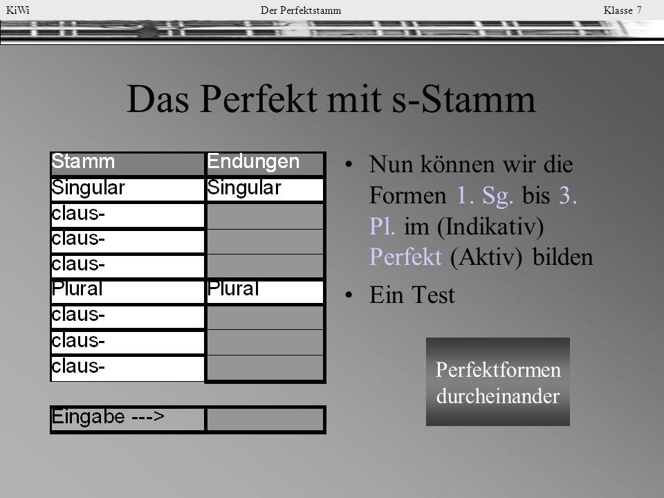 KiWi Der Perfektstamm Klasse 7 Das Perfekt mit s-Stamm Nun können wir die Formen 1. Sg. bis 3. Pl. im (Indikativ) Perfekt (Aktiv) bilden Ein Test Perf