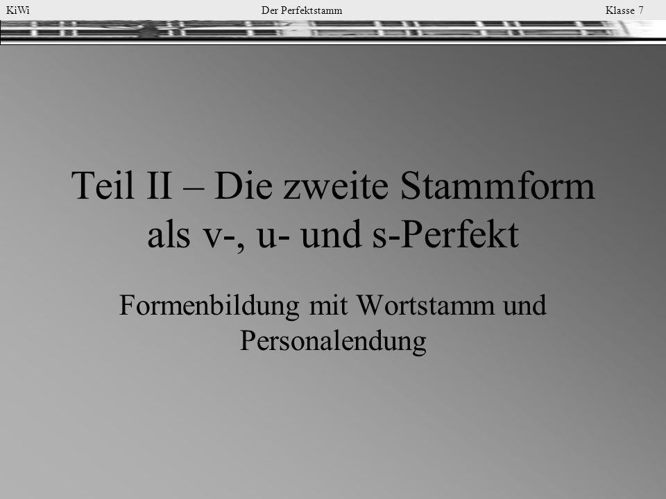 KiWi Der Perfektstamm Klasse 7 Teil II – Die zweite Stammform als v-, u- und s-Perfekt Formenbildung mit Wortstamm und Personalendung