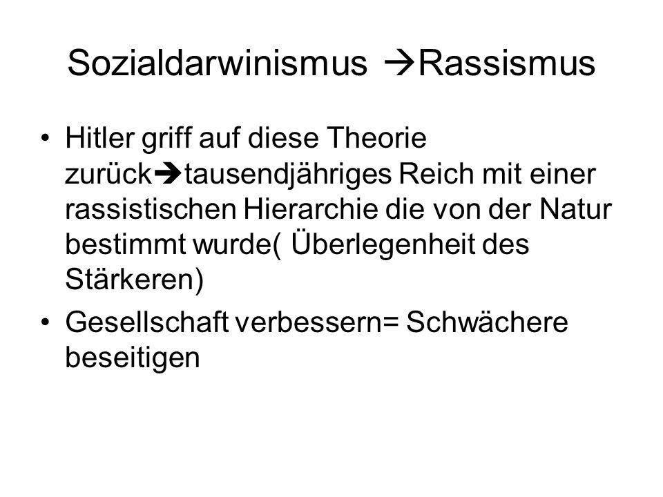 Sozialdarwinismus Rassismus Hitler griff auf diese Theorie zurück tausendjähriges Reich mit einer rassistischen Hierarchie die von der Natur bestimmt