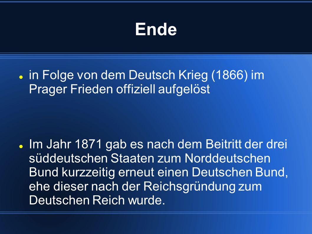 Ende in Folge von dem Deutsch Krieg (1866) im Prager Frieden offiziell aufgelöst Im Jahr 1871 gab es nach dem Beitritt der drei süddeutschen Staaten z