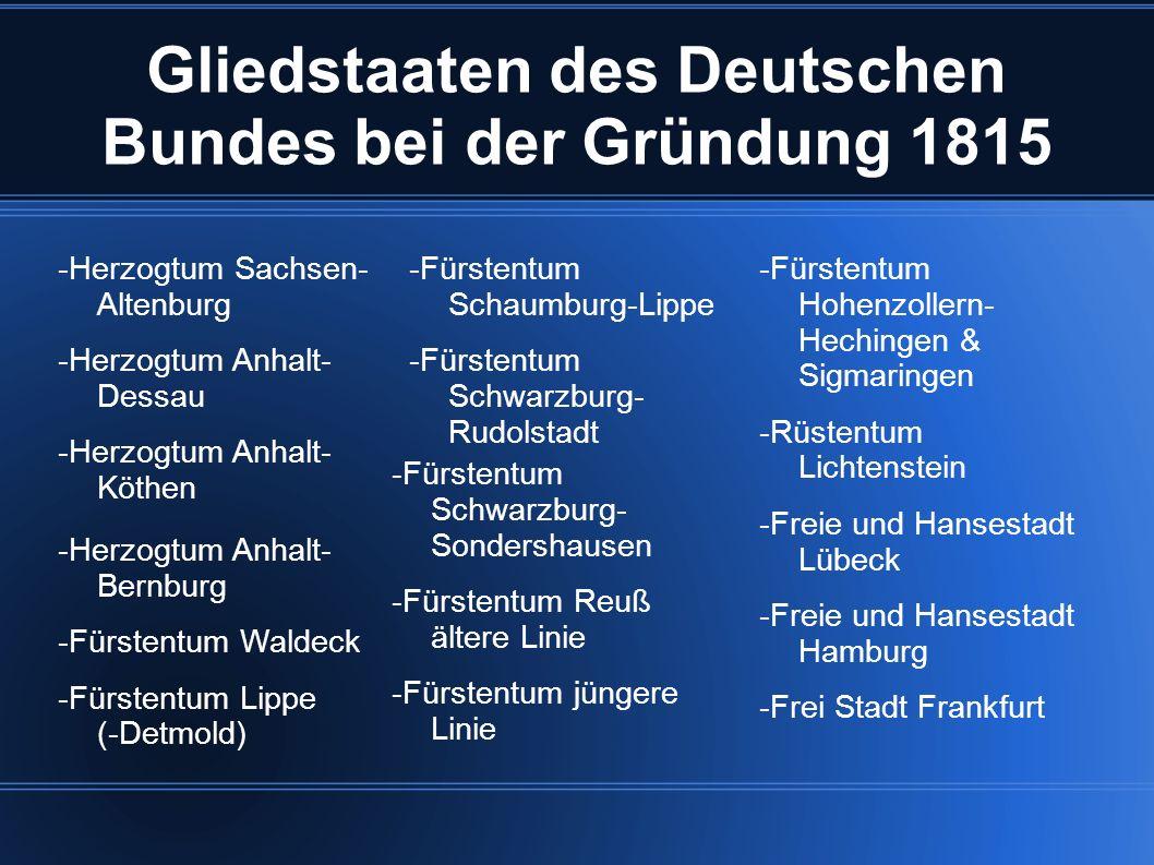 Gliedstaaten des Deutschen Bundes bei der Gründung 1815 -Herzogtum Sachsen- Altenburg -Herzogtum Anhalt- Dessau -Herzogtum Anhalt- Köthen -Fürstentum