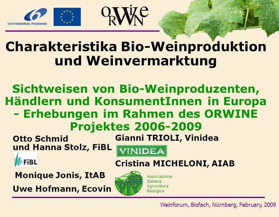 Weinforum, Biofach, Nürnberg, February, 2009 Charakteristika Bio-Weinproduktion und Weinvermarktung Sichtweisen von Bio-Weinproduzenten, Händlern und