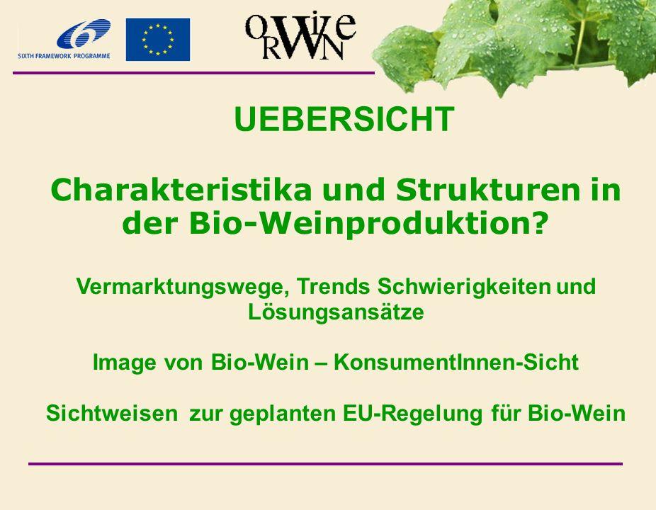 Charakteristika und Strukturen in der Bio-Weinproduktion? Vermarktungswege, Trends Schwierigkeiten und Lösungsansätze Image von Bio-Wein – KonsumentIn