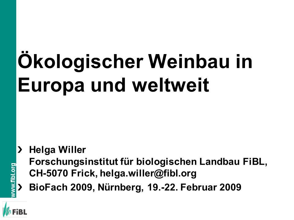 www.fibl.org Ökologischer Weinbau in Europa und weltweit Helga Willer Forschungsinstitut für biologischen Landbau FiBL, CH-5070 Frick, helga.willer@fibl.org BioFach 2009, Nürnberg, 19.-22.