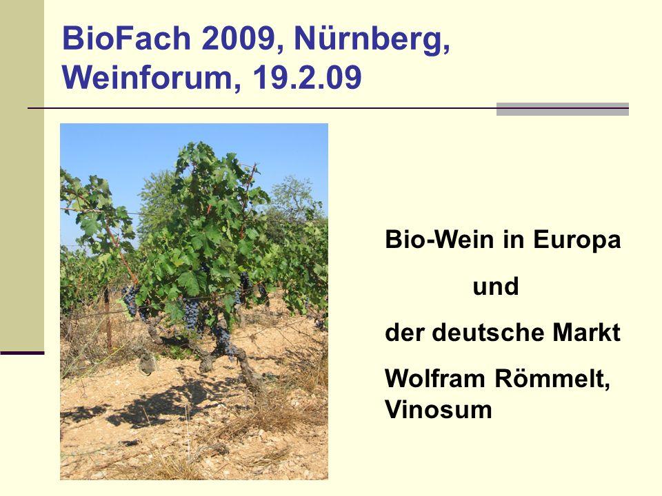 BioFach 2009, Nürnberg, Weinforum, 19.2.09 Bio-Wein in Europa und der deutsche Markt Wolfram Römmelt, Vinosum
