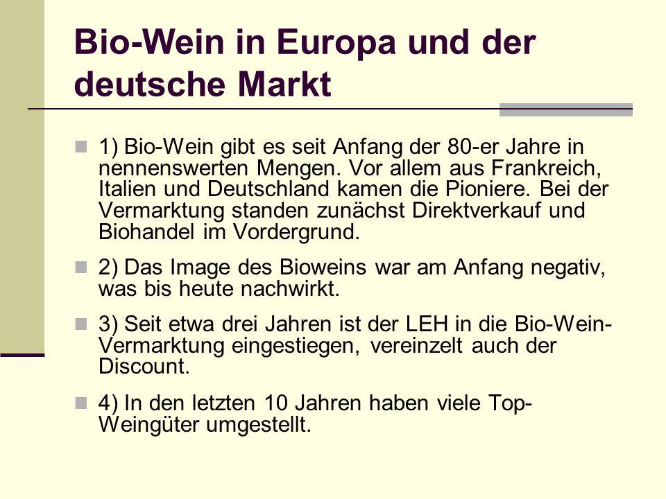 Bio-Wein in Europa und der deutsche Markt 1) Bio-Wein gibt es seit Anfang der 80-er Jahre in nennenswerten Mengen. Vor allem aus Frankreich, Italien u