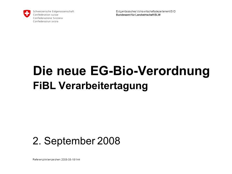 Eidgenössisches Volkswirtschaftsdepartement EVD Bundesamt für Landwirtschaft BLW Die neue EG-Bio-Verordnung FiBL Verarbeitertagung 2. September 2008 R