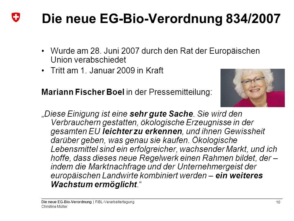 10 Die neue EG-Bio-Verordnung | FiBL-Verarbeitertagung Christine Müller Die neue EG-Bio-Verordnung 834/2007 Wurde am 28. Juni 2007 durch den Rat der E