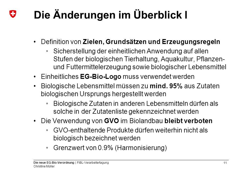 11 Die neue EG-Bio-Verordnung | FiBL-Verarbeitertagung Christine Müller Die Änderungen im Überblick l Definition von Zielen, Grundsätzen und Erzeugung