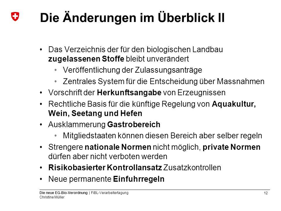 12 Die neue EG-Bio-Verordnung | FiBL-Verarbeitertagung Christine Müller Die Änderungen im Überblick ll Das Verzeichnis der für den biologischen Landba