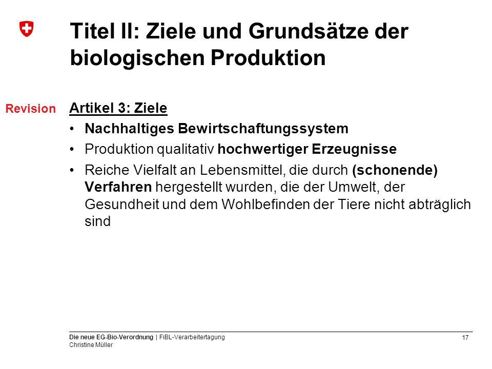 17 Die neue EG-Bio-Verordnung | FiBL-Verarbeitertagung Christine Müller Titel ll: Ziele und Grundsätze der biologischen Produktion Artikel 3: Ziele Na