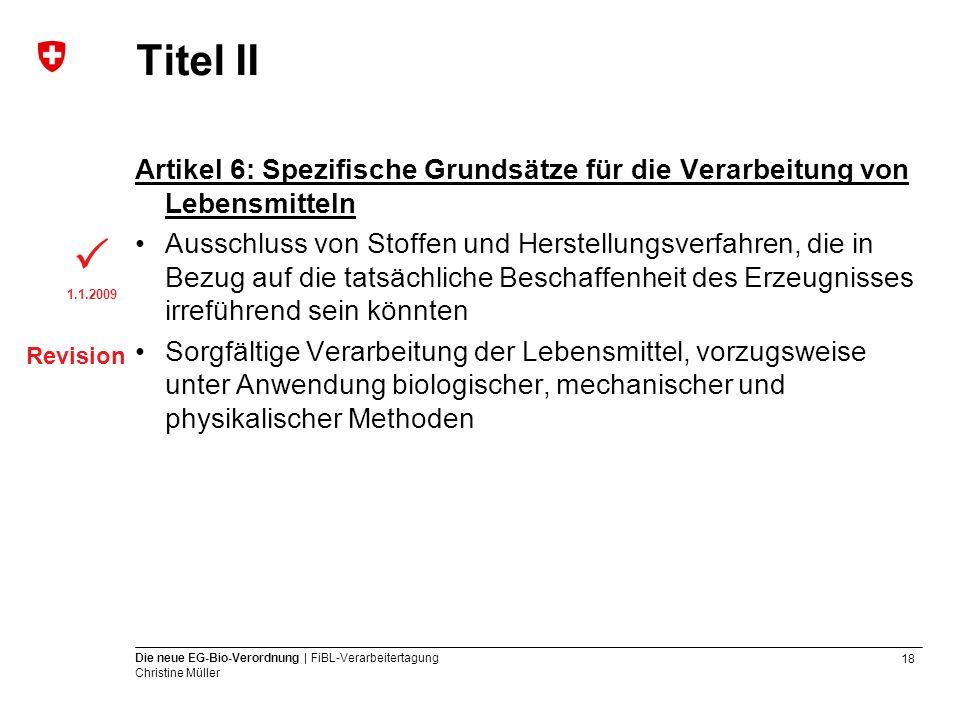 18 Die neue EG-Bio-Verordnung | FiBL-Verarbeitertagung Christine Müller Titel II Artikel 6: Spezifische Grundsätze für die Verarbeitung von Lebensmitt