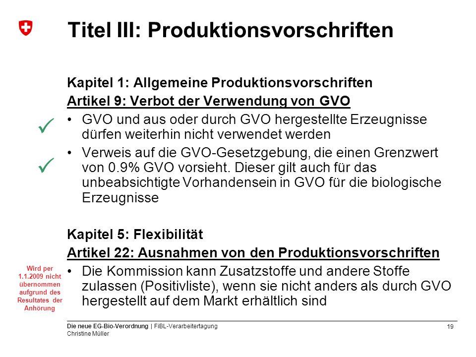 19 Die neue EG-Bio-Verordnung | FiBL-Verarbeitertagung Christine Müller Titel III: Produktionsvorschriften Kapitel 1: Allgemeine Produktionsvorschrift