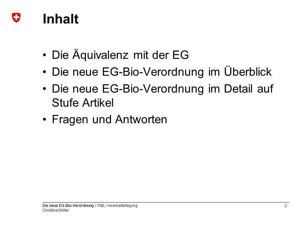 2 Die neue EG-Bio-Verordnung | FiBL-Verarbeitertagung Christine Müller Inhalt Die Äquivalenz mit der EG Die neue EG-Bio-Verordnung im Überblick Die ne
