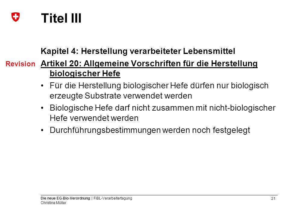 21 Die neue EG-Bio-Verordnung | FiBL-Verarbeitertagung Christine Müller Titel III Kapitel 4: Herstellung verarbeiteter Lebensmittel Artikel 20: Allgem