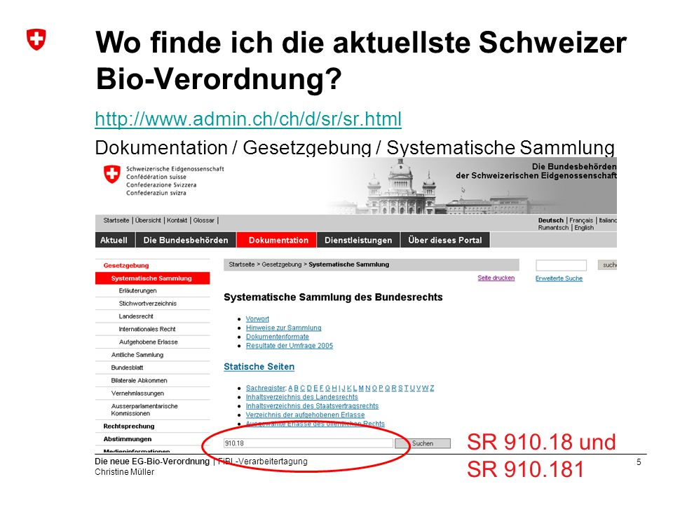 5 Die neue EG-Bio-Verordnung | FiBL-Verarbeitertagung Christine Müller Wo finde ich die aktuellste Schweizer Bio-Verordnung? http://www.admin.ch/ch/d/