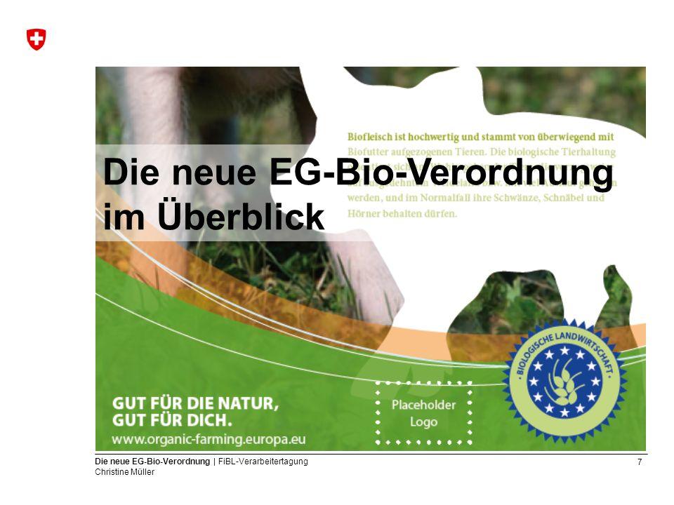 7 Die neue EG-Bio-Verordnung | FiBL-Verarbeitertagung Christine Müller Die neue EG-Bio-Verordnung im Überblick
