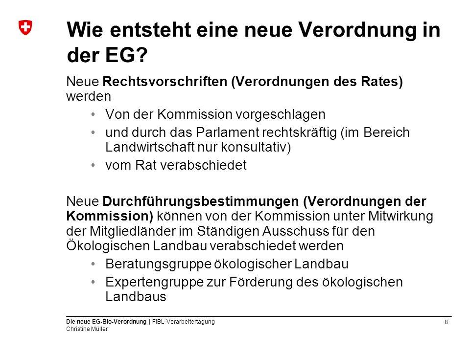 8 Die neue EG-Bio-Verordnung | FiBL-Verarbeitertagung Christine Müller Wie entsteht eine neue Verordnung in der EG? Neue Rechtsvorschriften (Verordnun