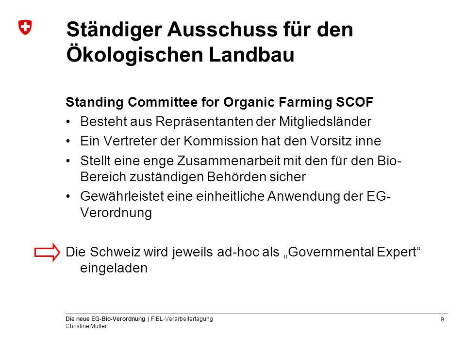 9 Die neue EG-Bio-Verordnung | FiBL-Verarbeitertagung Christine Müller Ständiger Ausschuss für den Ökologischen Landbau Standing Committee for Organic