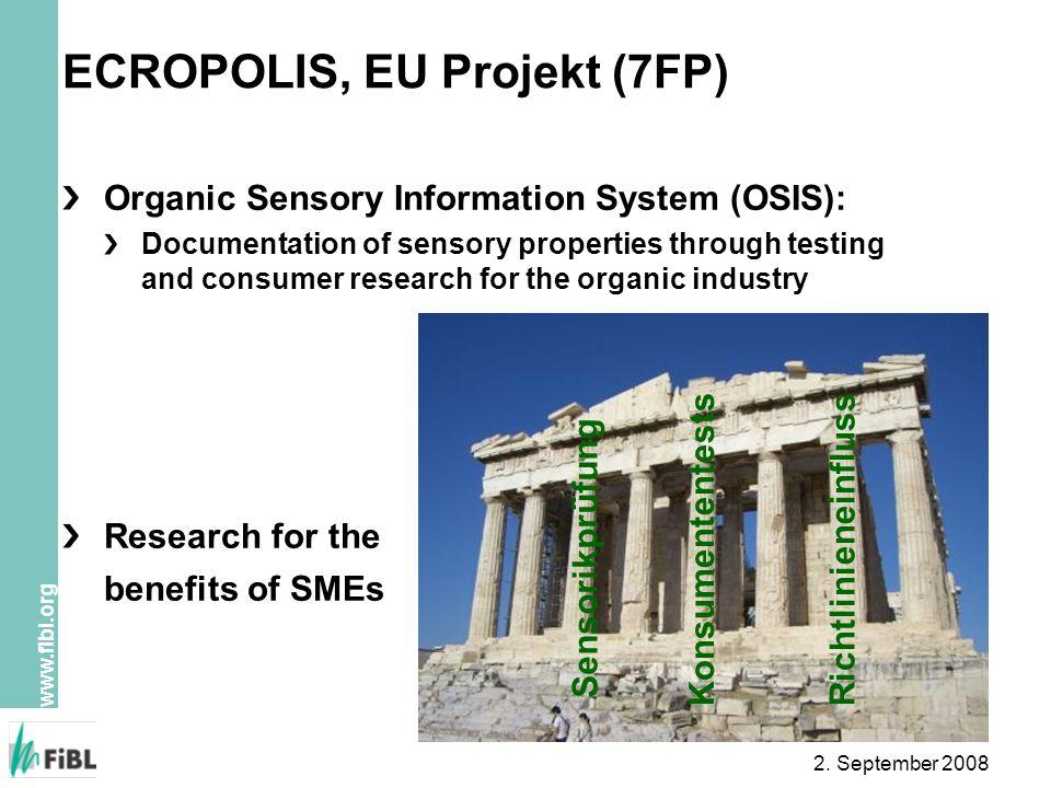 www.fibl.org 2. September 2008 ECROPOLIS, EU Projekt (7FP) Organic Sensory Information System (OSIS): Documentation of sensory properties through test