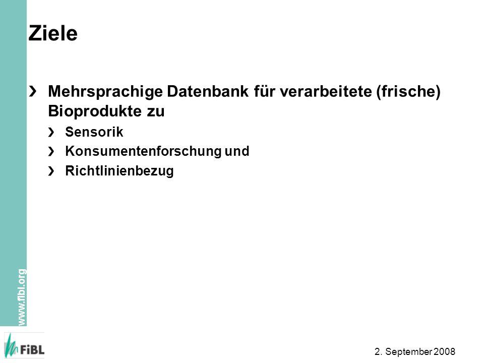 www.fibl.org 2. September 2008 Ziele Mehrsprachige Datenbank für verarbeitete (frische) Bioprodukte zu Sensorik Konsumentenforschung und Richtlinienbe