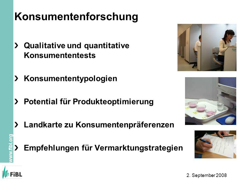 www.fibl.org 2. September 2008 Konsumentenforschung Qualitative und quantitative Konsumententests Konsumententypologien Potential für Produkteoptimier