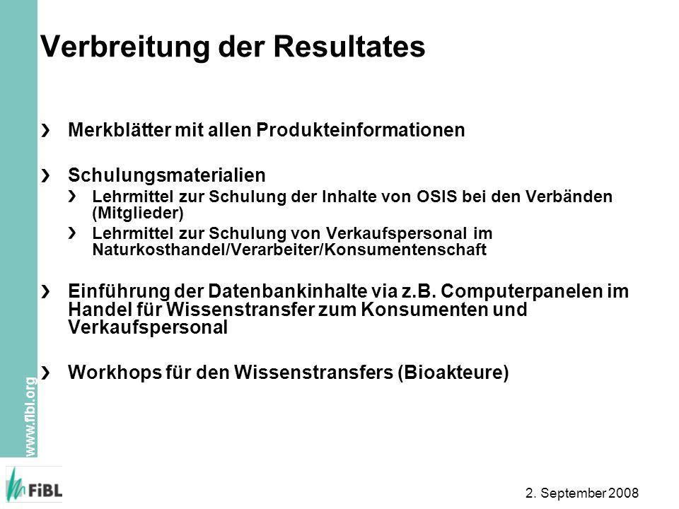www.fibl.org 2. September 2008 Verbreitung der Resultates Merkblätter mit allen Produkteinformationen Schulungsmaterialien Lehrmittel zur Schulung der