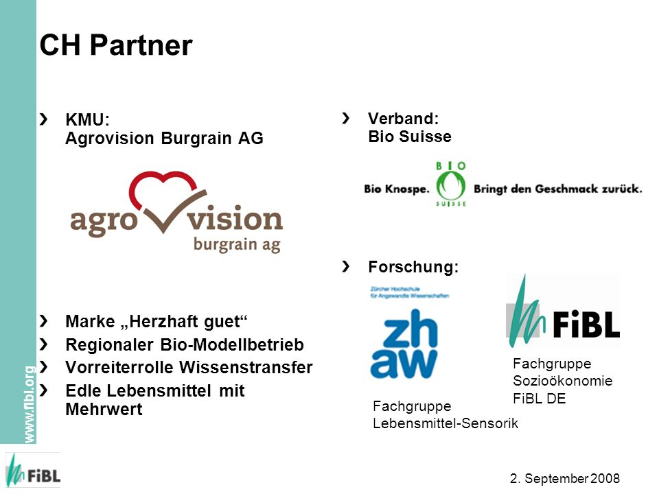www.fibl.org 2. September 2008 CH Partner KMU: Agrovision Burgrain AG Marke Herzhaft guet Regionaler Bio-Modellbetrieb Vorreiterrolle Wissenstransfer