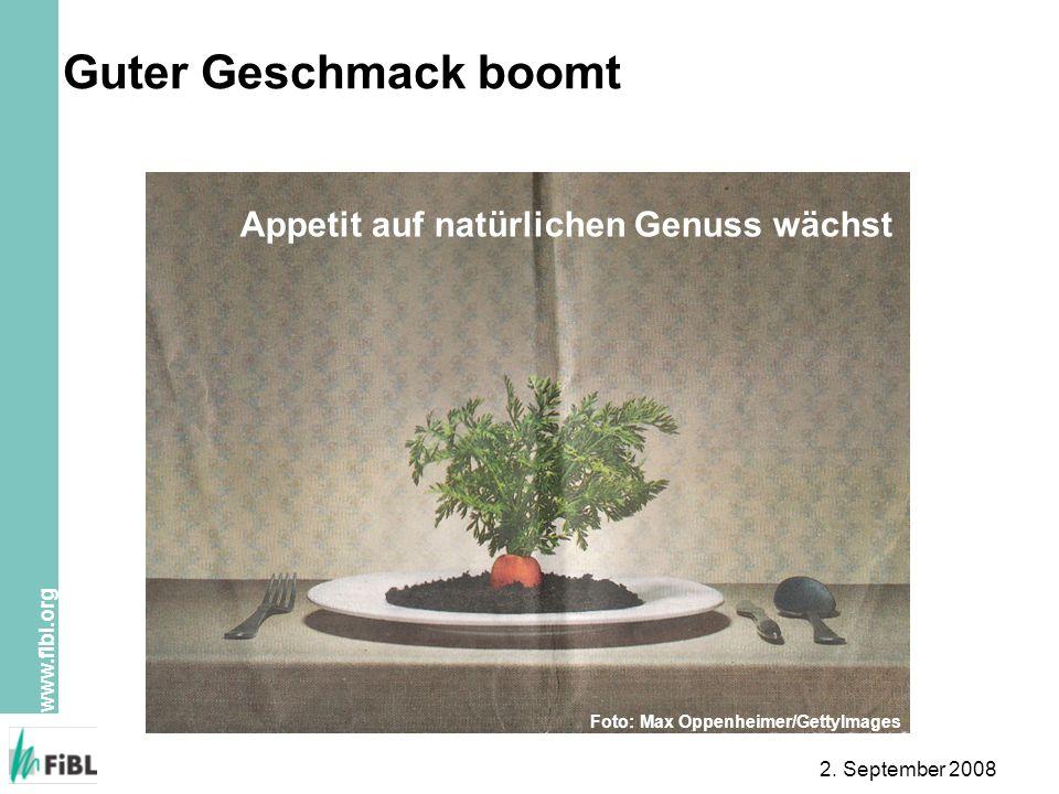 www.fibl.org 2. September 2008 Guter Geschmack boomt Appetit auf natürlichen Genuss wächst Foto: Max Oppenheimer/GettyImages