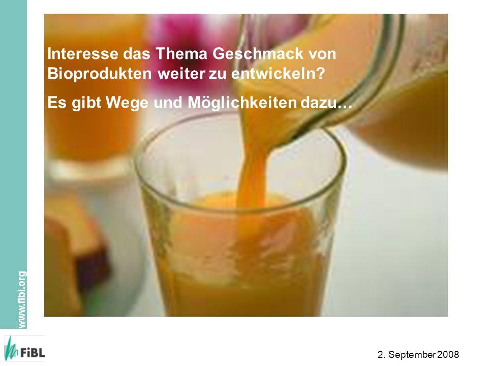 www.fibl.org 2. September 2008 Interesse das Thema Geschmack von Bioprodukten weiter zu entwickeln? Es gibt Wege und Möglichkeiten dazu…
