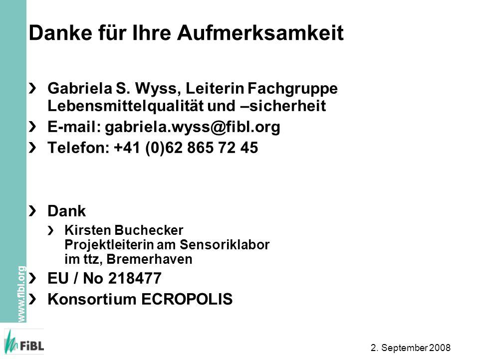 www.fibl.org 2. September 2008 Danke für Ihre Aufmerksamkeit Gabriela S. Wyss, Leiterin Fachgruppe Lebensmittelqualität und –sicherheit E-mail: gabrie