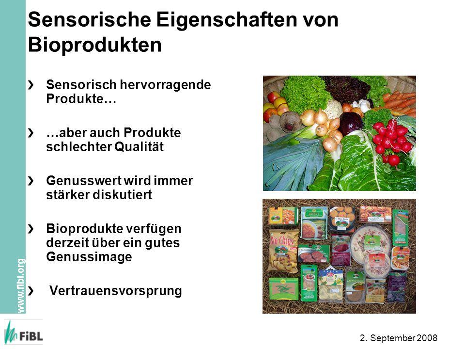 www.fibl.org 2. September 2008 Sensorische Eigenschaften von Bioprodukten Sensorisch hervorragende Produkte… …aber auch Produkte schlechter Qualität G