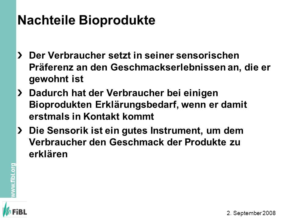 www.fibl.org 2. September 2008 Nachteile Bioprodukte Der Verbraucher setzt in seiner sensorischen Präferenz an den Geschmackserlebnissen an, die er ge