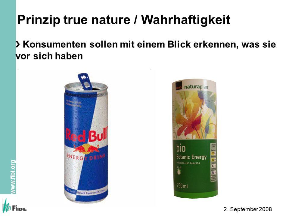 www.fibl.org 2. September 2008 Prinzip true nature / Wahrhaftigkeit Wasser Saccharose Glukose Säureregulator Natriumcitrat Kohlensäure Taurin Glucuron