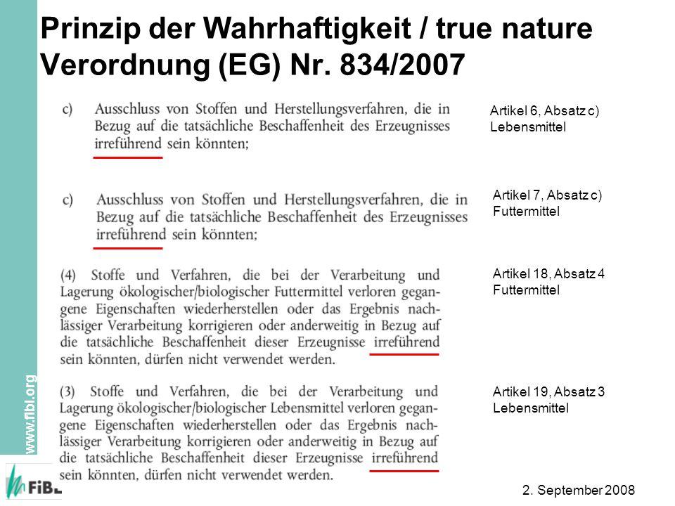 www.fibl.org 2. September 2008 Prinzip der Wahrhaftigkeit / true nature Verordnung (EG) Nr. 834/2007 Artikel 7, Absatz c) Futtermittel Artikel 6, Absa