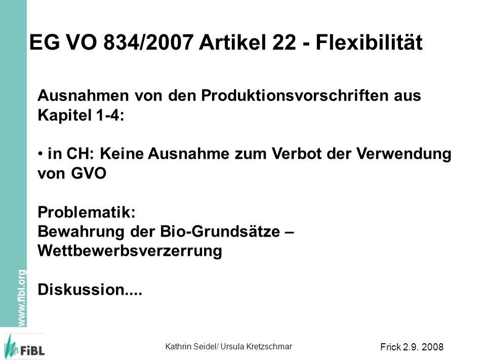 www.fibl.org Kathrin Seidel/ Ursula Kretzschmar Frick 2.9. 2008 EG VO 834/2007 Artikel 22 - Flexibilität Ausnahmen von den Produktionsvorschriften aus