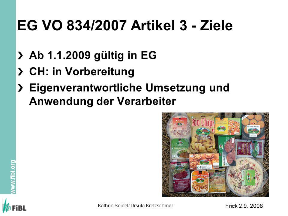 www.fibl.org Kathrin Seidel/ Ursula Kretzschmar Frick 2.9. 2008 EG VO 834/2007 Artikel 3 - Ziele Ab 1.1.2009 gültig in EG CH: in Vorbereitung Eigenver