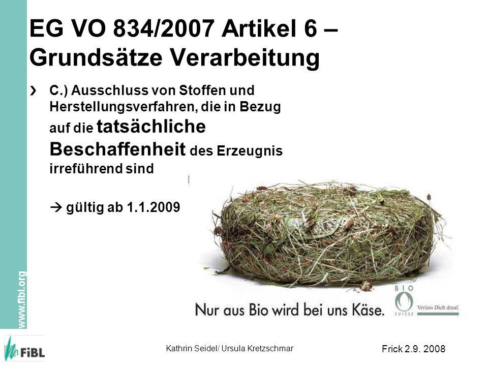 www.fibl.org Kathrin Seidel/ Ursula Kretzschmar Frick 2.9. 2008 EG VO 834/2007 Artikel 6 – Grundsätze Verarbeitung C.) Ausschluss von Stoffen und Hers