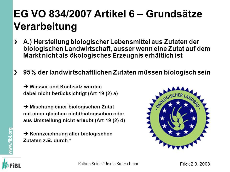 www.fibl.org Kathrin Seidel/ Ursula Kretzschmar Frick 2.9. 2008 EG VO 834/2007 Artikel 6 – Grundsätze Verarbeitung A.) Herstellung biologischer Lebens