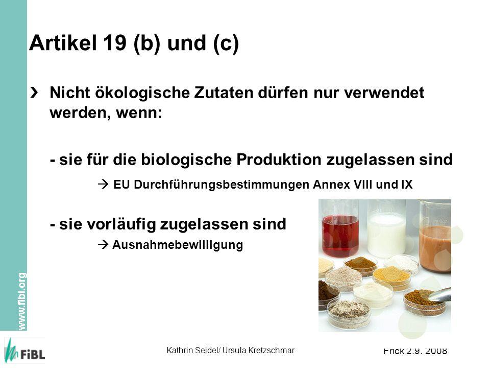 www.fibl.org Kathrin Seidel/ Ursula Kretzschmar Frick 2.9. 2008 Artikel 19 (b) und (c) Nicht ökologische Zutaten dürfen nur verwendet werden, wenn: -