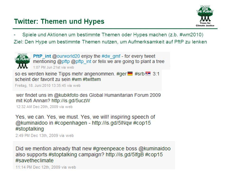 Twitter: Themen und Hypes -Spiele und Aktionen um bestimmte Themen oder Hypes machen (z.b. #wm2010) Ziel: Den Hype um bestimmte Themen nutzen, um Aufm