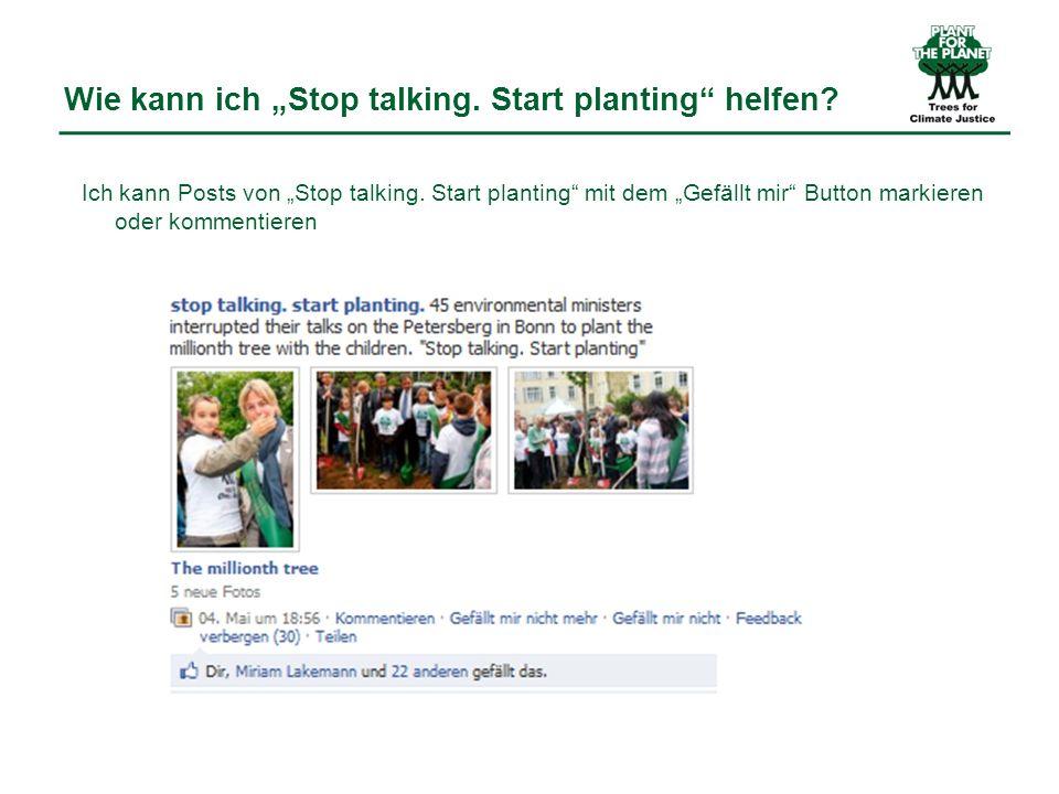 Wie kann ich Stop talking. Start planting helfen? Ich kann Posts von Stop talking. Start planting mit dem Gefällt mir Button markieren oder kommentier