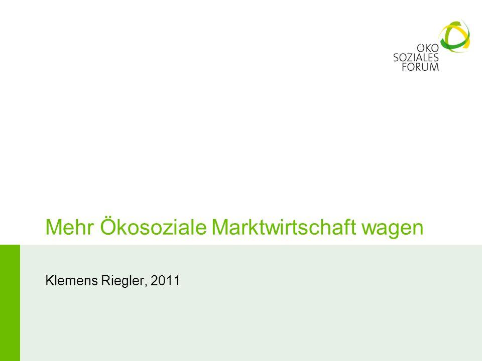 Mehr Ökosoziale Marktwirtschaft wagen Klemens Riegler, 2011
