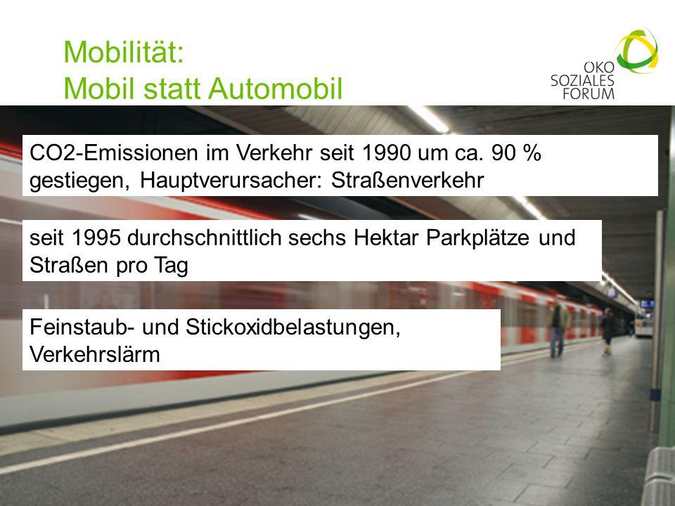 Mobilität: Mobil statt Automobil 16 CO2-Emissionen im Verkehr seit 1990 um ca. 90 % gestiegen, Hauptverursacher: Straßenverkehr seit 1995 durchschnitt