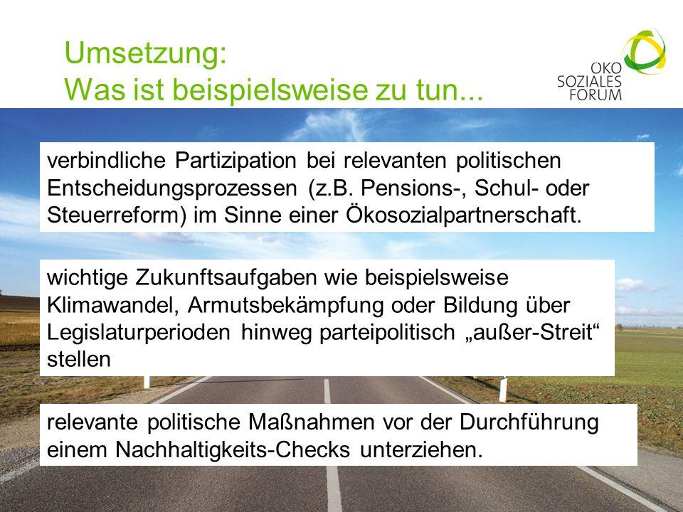Umsetzung: Was ist beispielsweise zu tun... 21 verbindliche Partizipation bei relevanten politischen Entscheidungsprozessen (z.B. Pensions-, Schul- od