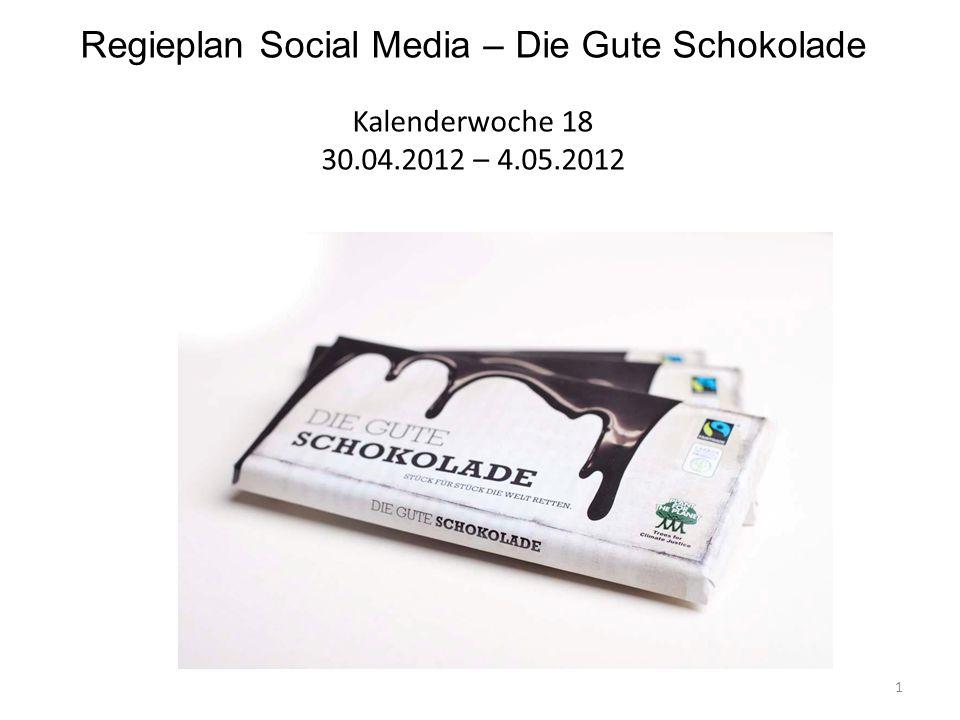 Regieplan Social Media – Die Gute Schokolade Kalenderwoche 18 30.04.2012 – 4.05.2012 1