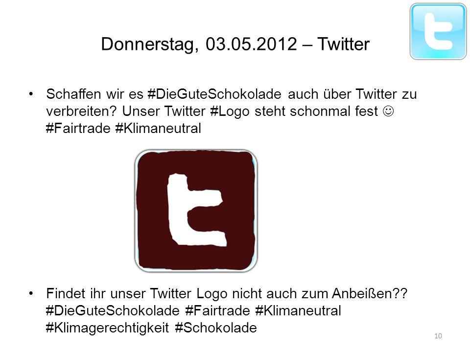 Donnerstag, 03.05.2012 – Twitter Schaffen wir es #DieGuteSchokolade auch über Twitter zu verbreiten? Unser Twitter #Logo steht schonmal fest #Fairtrad