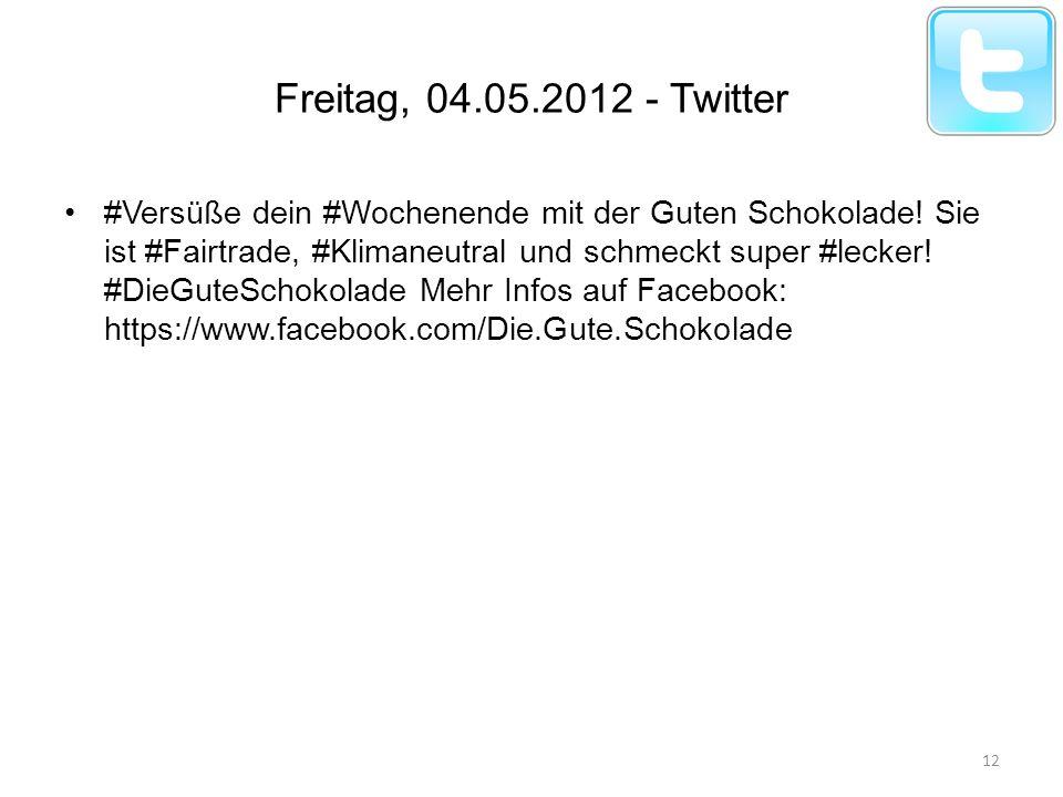 Freitag, 04.05.2012 - Twitter #Versüße dein #Wochenende mit der Guten Schokolade! Sie ist #Fairtrade, #Klimaneutral und schmeckt super #lecker! #DieGu